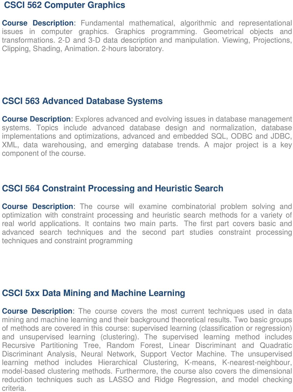 CSCI 563 Advanced Database Systems Course Description: Explores advanced and evolving issues in database management systems.