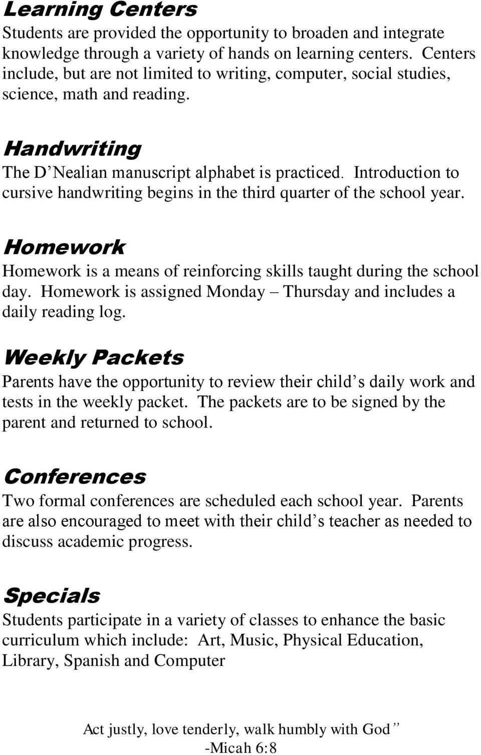 Introduction to cursive handwriting begins in the third quarter of the school year. Homework Homework is a means of reinforcing skills taught during the school day.
