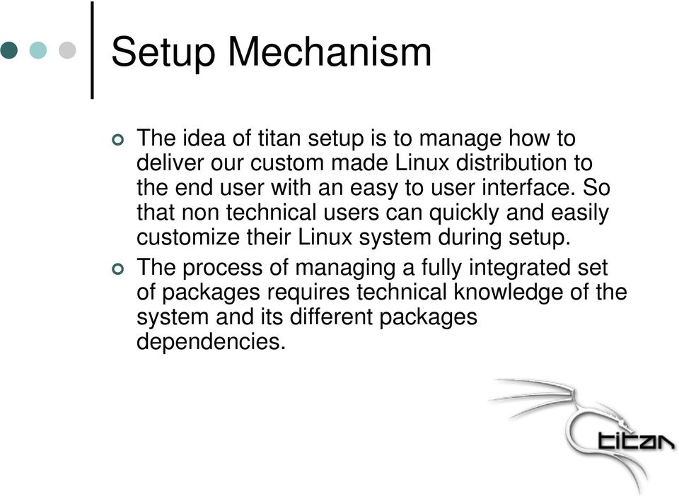 So that non technical users can quickly and easily customize their Linux system during setup.
