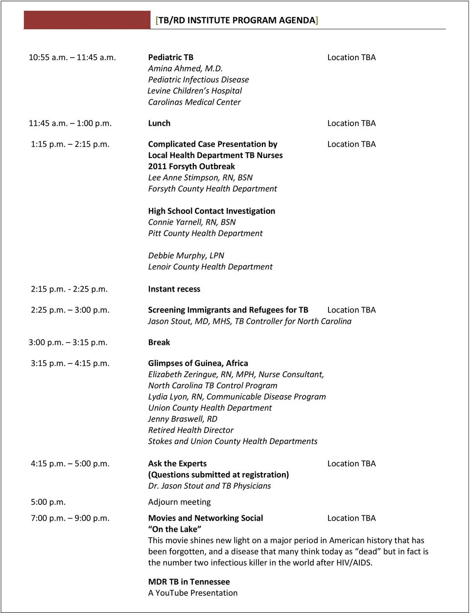 m. 3:00 p.m. Screening Immigrants and Refugees for TB Location TBA Jason Stout, MD, MHS, TB Controller for North Carolina 3:00 p.m. 3:15 p.m. Break 3:15 p.m. 4:15 p.m. Glimpses of Guinea, Africa
