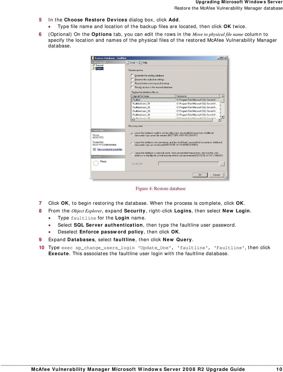 database. Figure 4: Restore database 7 Click OK, to begin restoring the database. When the process is complete, click OK.