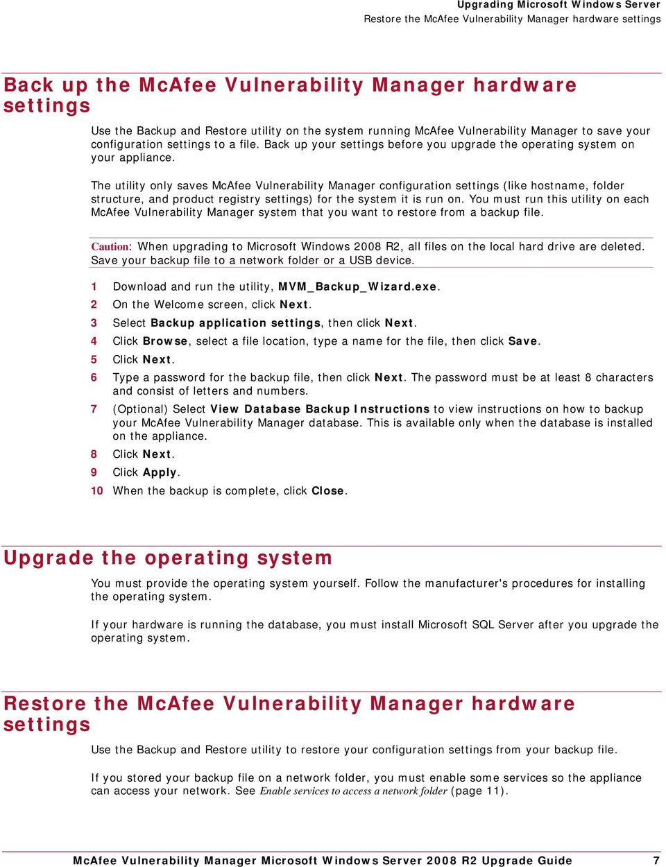 The utility only saves McAfee Vulnerability Manager configuration settings (like hostname, folder structure, and product registry settings) for the system it is run on.