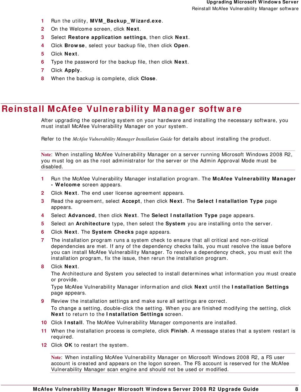 Reinstall McAfee Vulnerability Manager software After upgrading the operating system on your hardware and installing the necessary software, you must install McAfee Vulnerability Manager on your