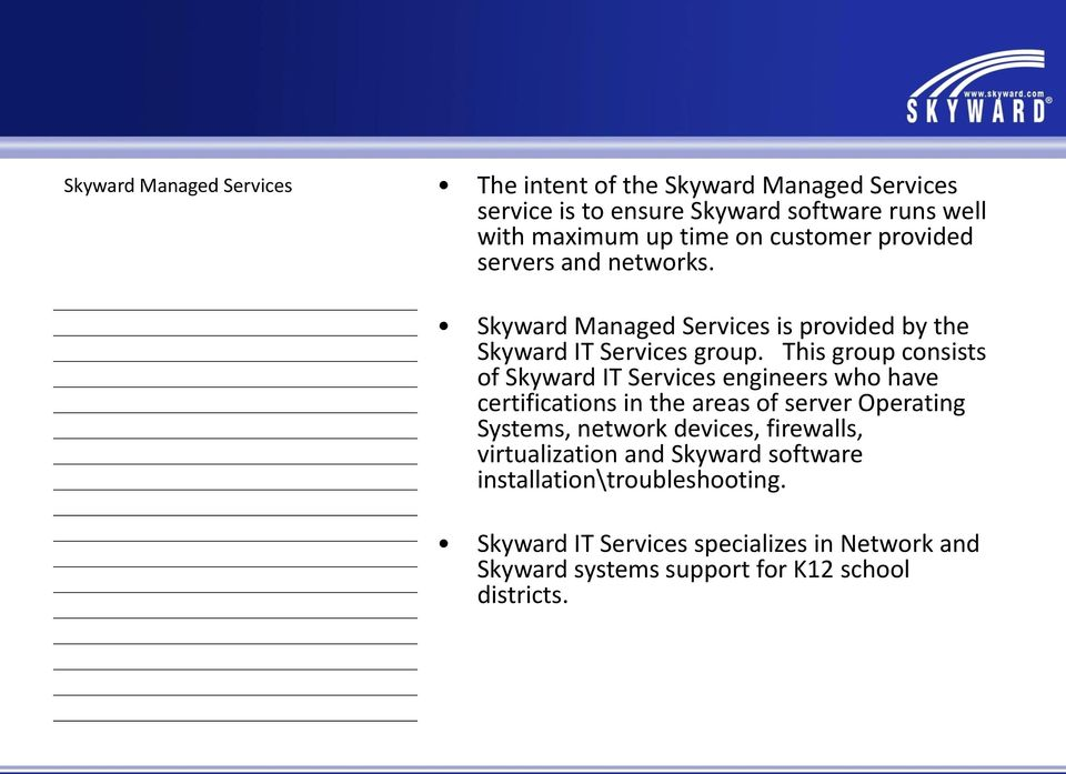 This group consists of Skyward IT Services engineers who have certifications in the areas of server Operating Systems, network devices,