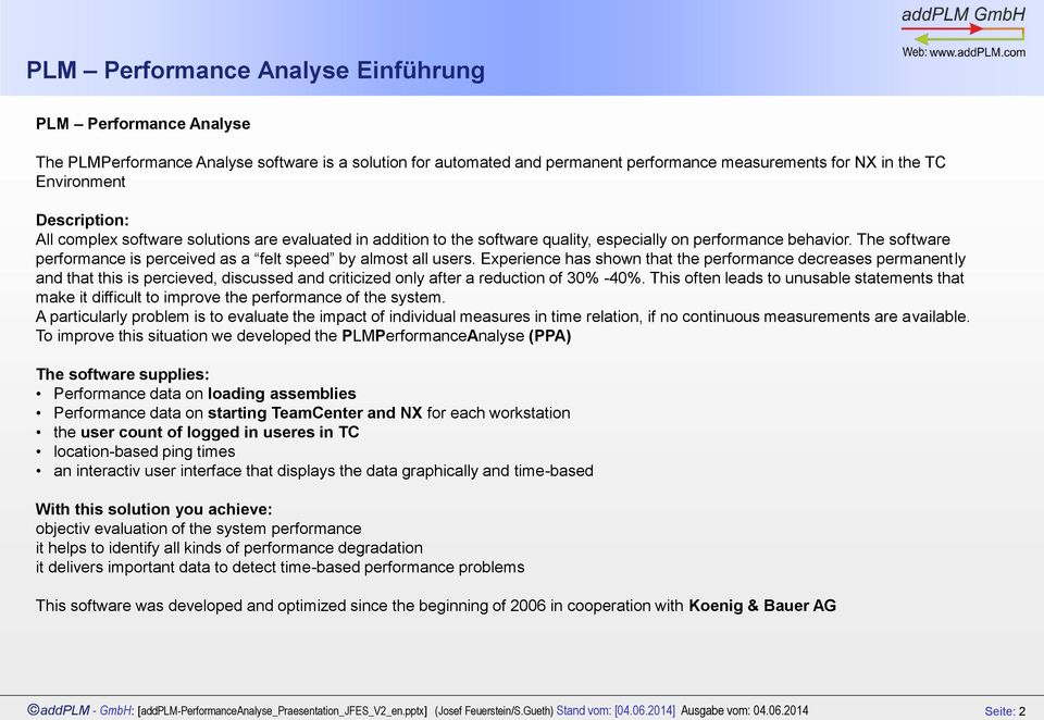 The software performance is perceived as a felt speed by almost all users.