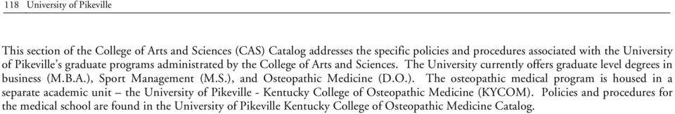 S.), and Osteopathic Medicine (D.O.). The osteopathic medical program is housed in a separate academic unit the University of Pikeville - Kentucky College of Osteopathic Medicine (KYCOM).