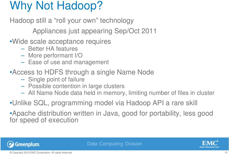 More performant I/O Ease of use and management Access to HDFS through a single Name Node Single point of failure Possible