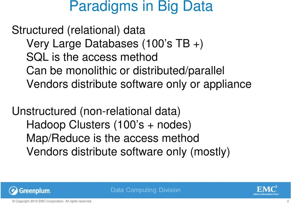distribute software only or appliance Unstructured (non-relational data) Hadoop