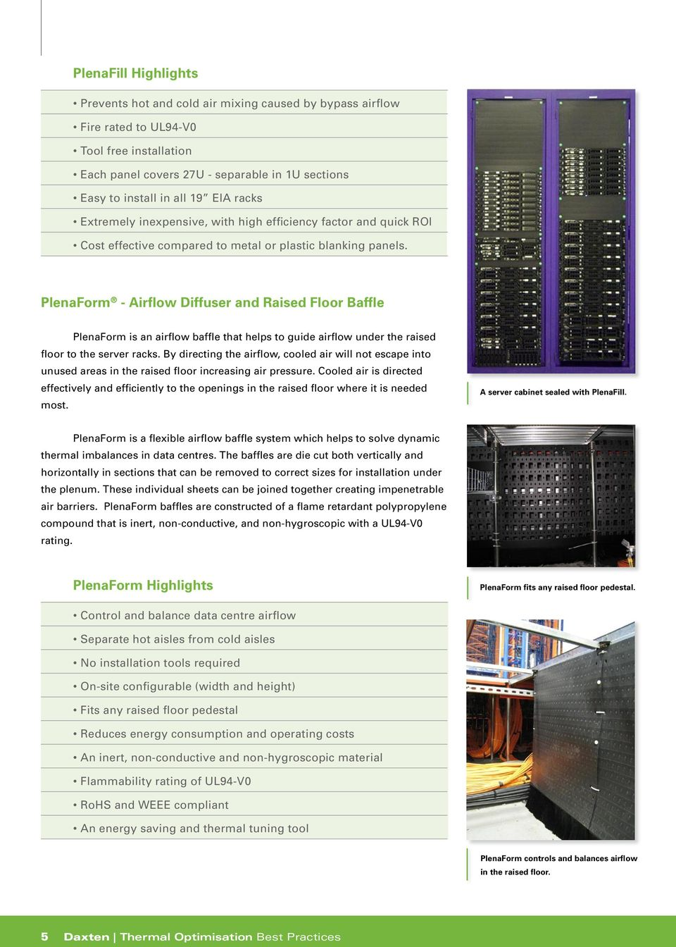 PlenaForm - Airflow Diffuser and Raised Floor Baffle PlenaForm is an airflow baffle that helps to guide airflow under the raised floor to the server racks.