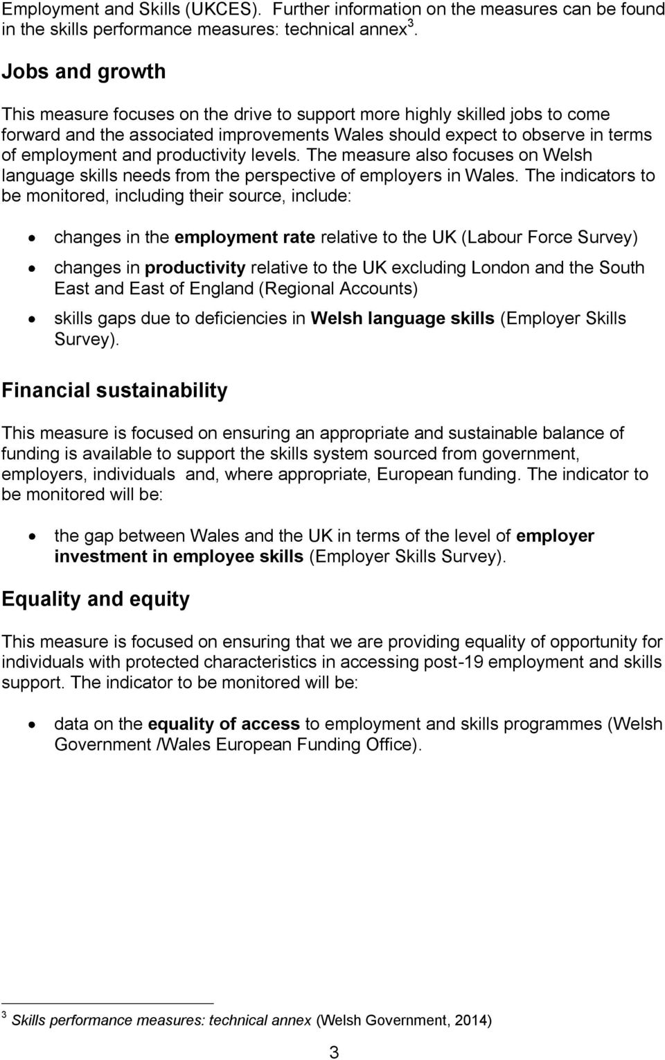 productivity levels. The measure also focuses on Welsh language skills needs from the perspective of employers in Wales.