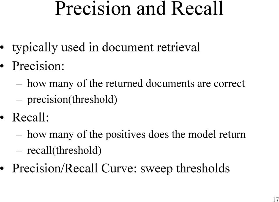 precision(threshold) Recall: how many of the positives does the