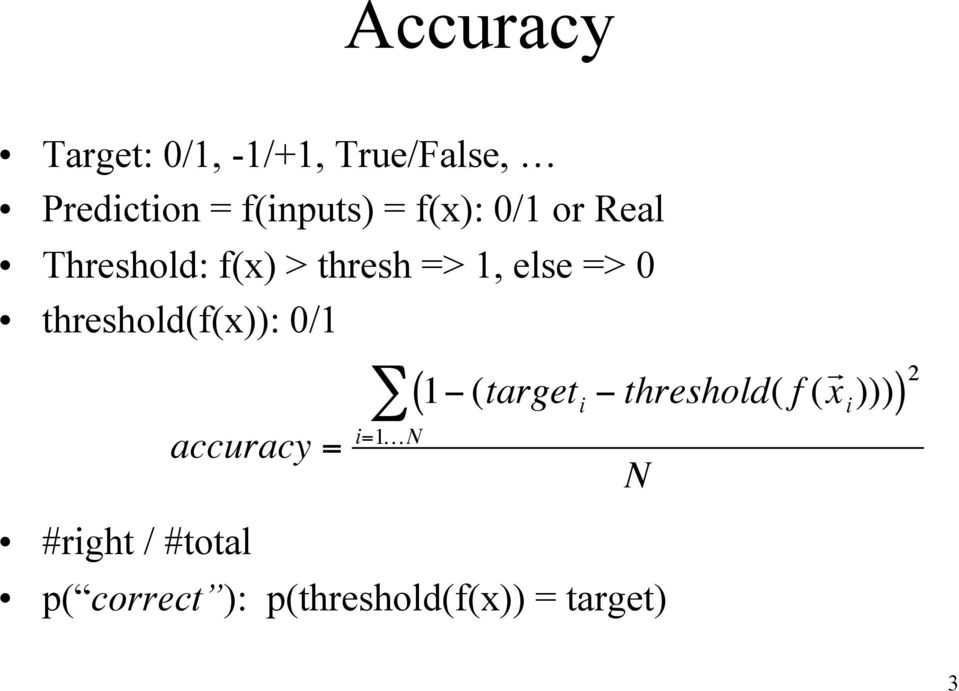 threshold(f(x)): 0/1 #right / #total accuracy = Â i=1kn ( 1-