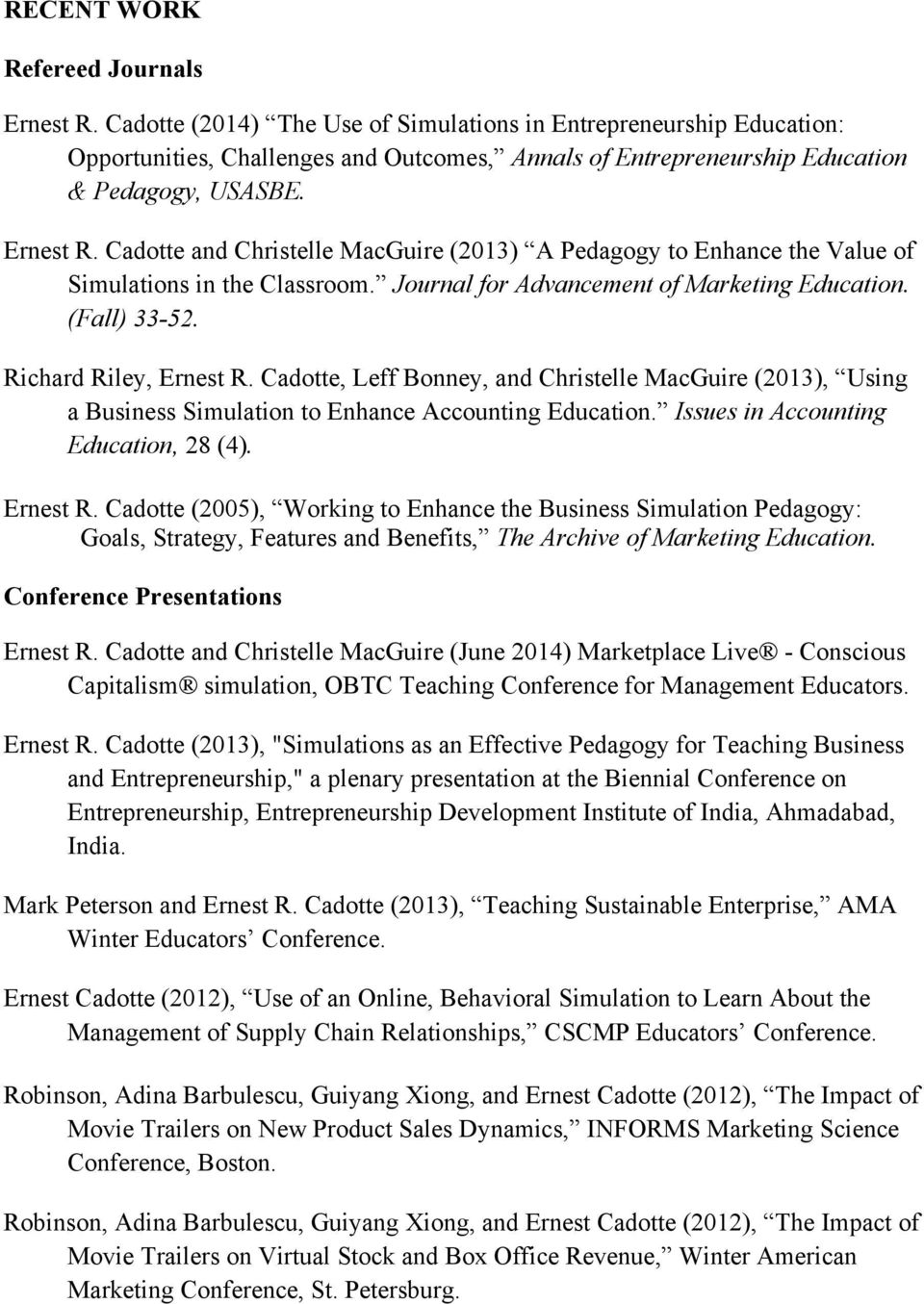 Cadotte and Christelle MacGuire (2013) A Pedagogy to Enhance the Value of Simulations in the Classroom. Journal for Advancement of Marketing Education. (Fall) 33-52. Richard Riley, Ernest R.