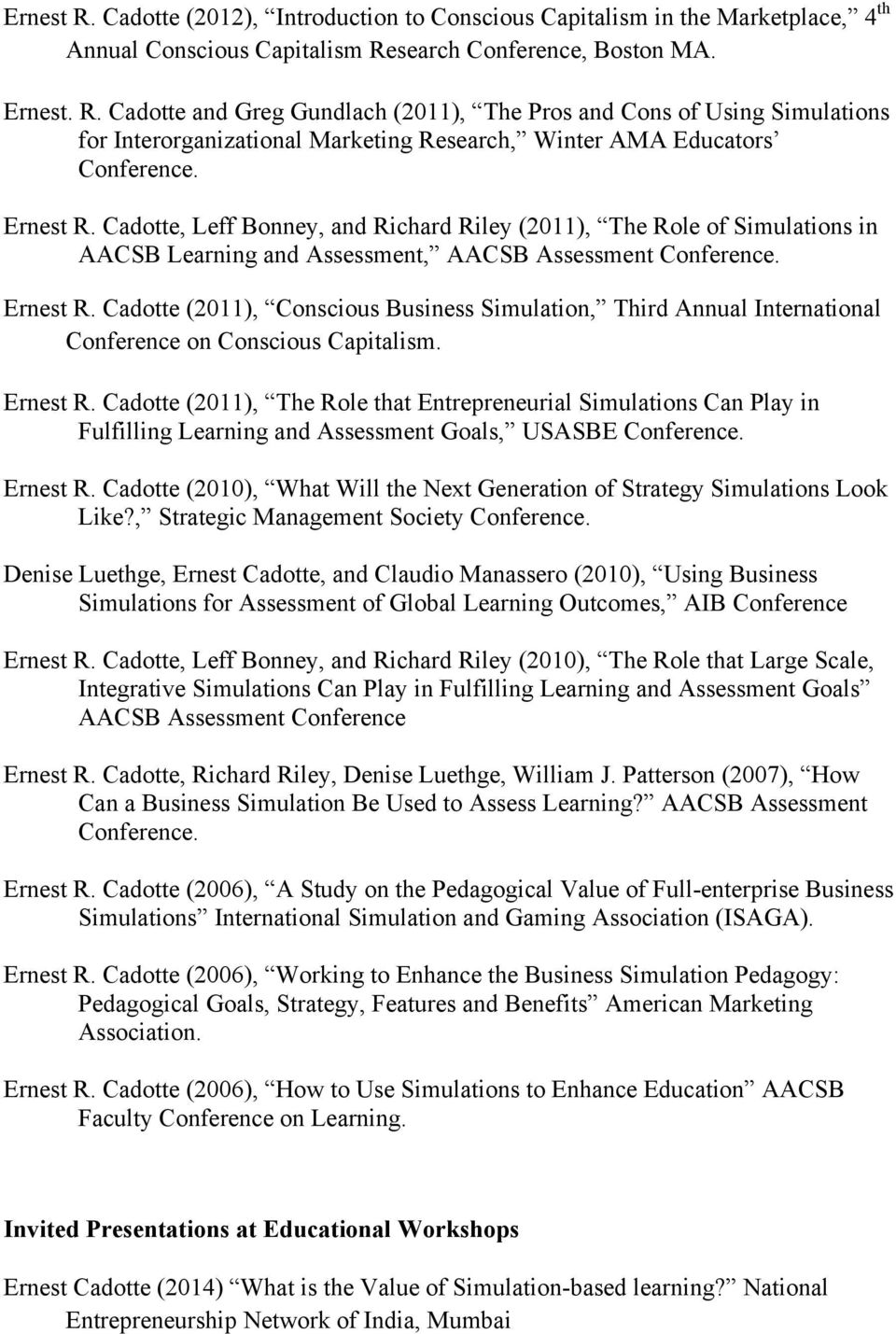 Cadotte (2011), Conscious Business Simulation, Third Annual International Conference on Conscious Capitalism. Ernest R.