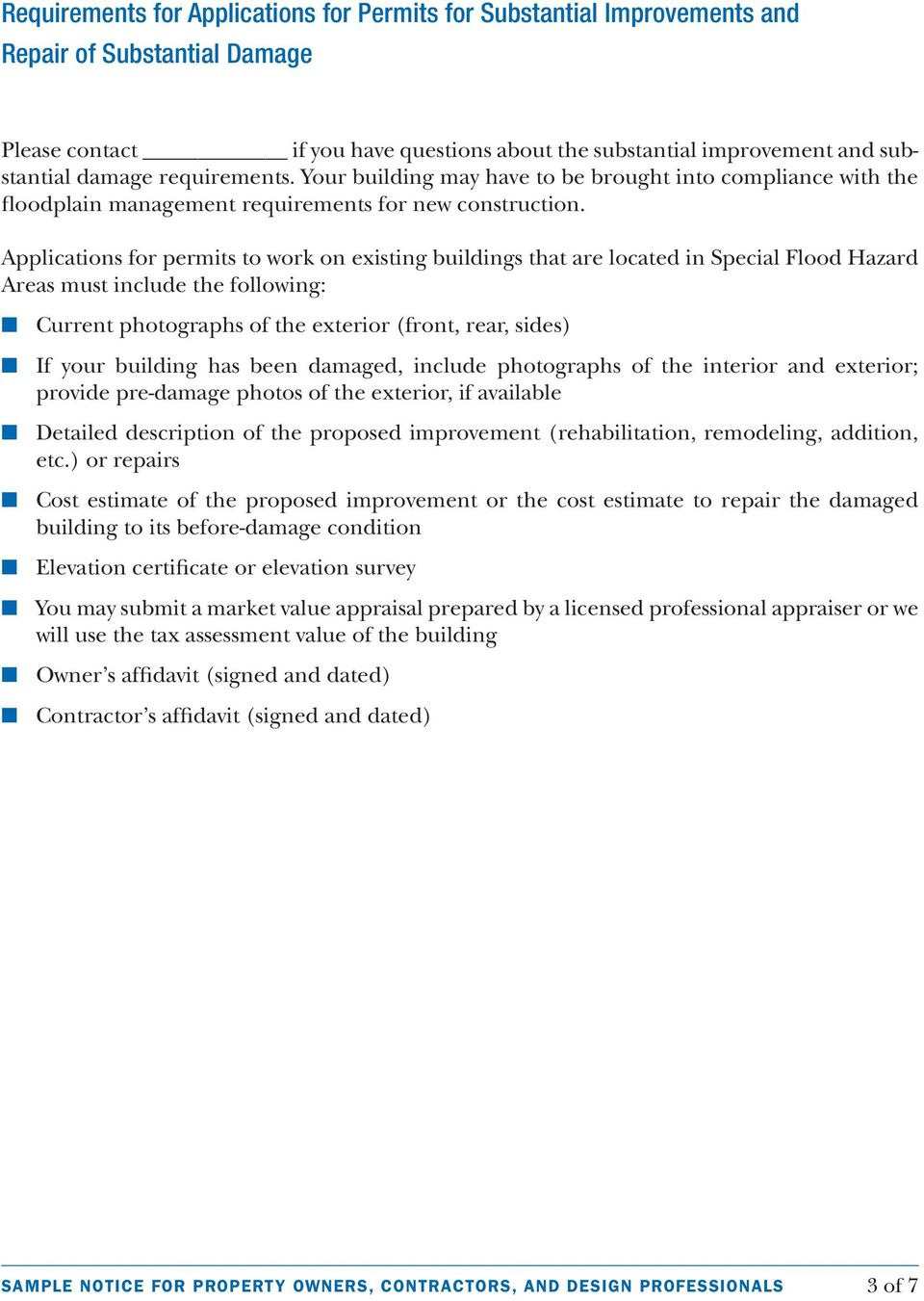 Applications for permits to work on existing buildings that are located in Special Flood Hazard Areas must include the following: n Current photographs of the exterior (front, rear, sides) n If your