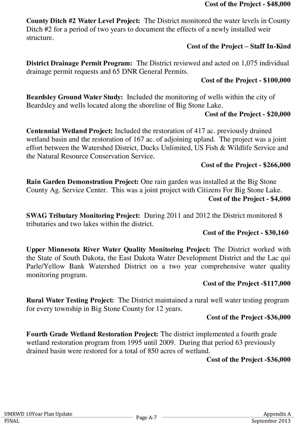 Cost of the Project - $100,000 Beardsley Ground Water Study: Included the monitoring of wells within the city of Beardsley and wells located along the shoreline of Big Stone Lake.