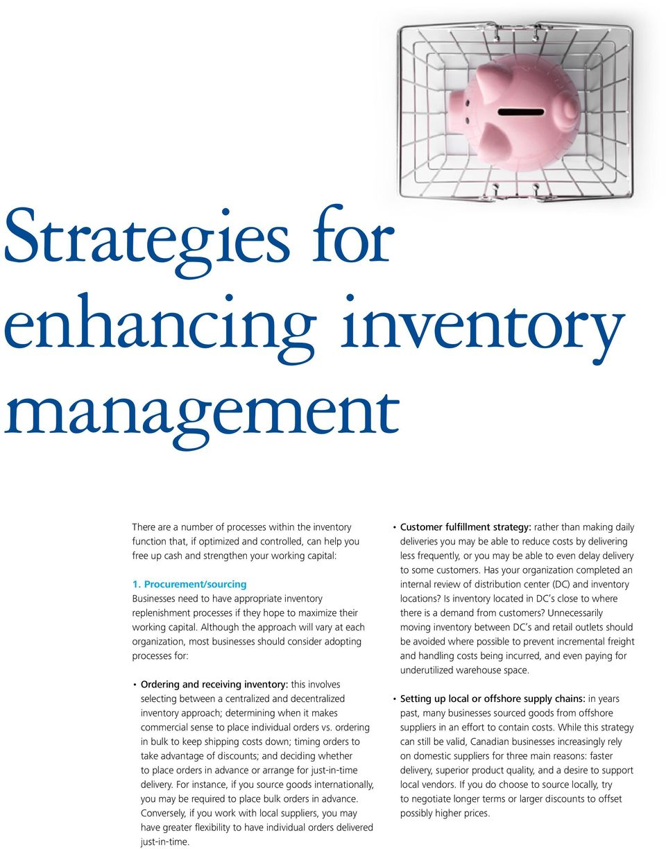 Although the approach will vary at each organization, most businesses should consider adopting processes for: Ordering and receiving inventory: this involves selecting between a centralized and