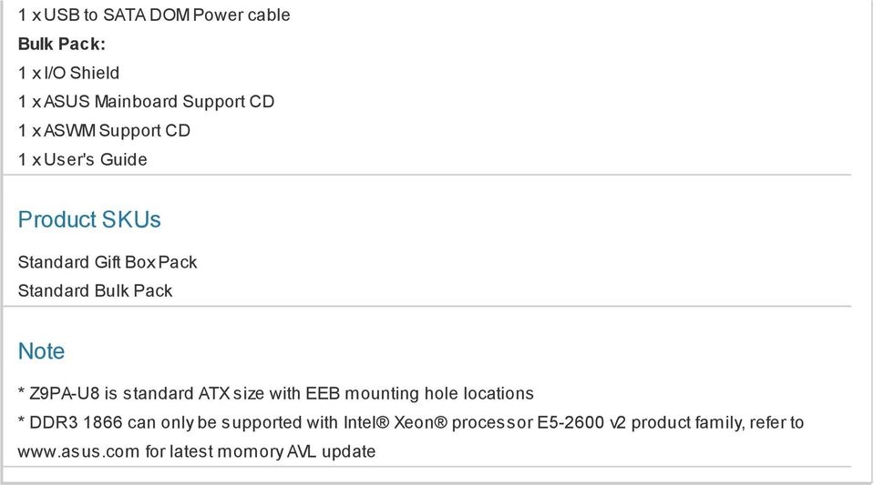 Z9PA-U8 is standard ATX size with EEB mounting hole locations * DDR3 1866 can only be supported