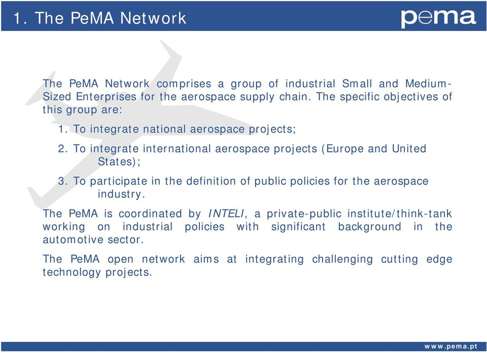 To integrate international aerospace projects (Europe and United States); 3. To participate in the definition of public policies for the aerospace industry.