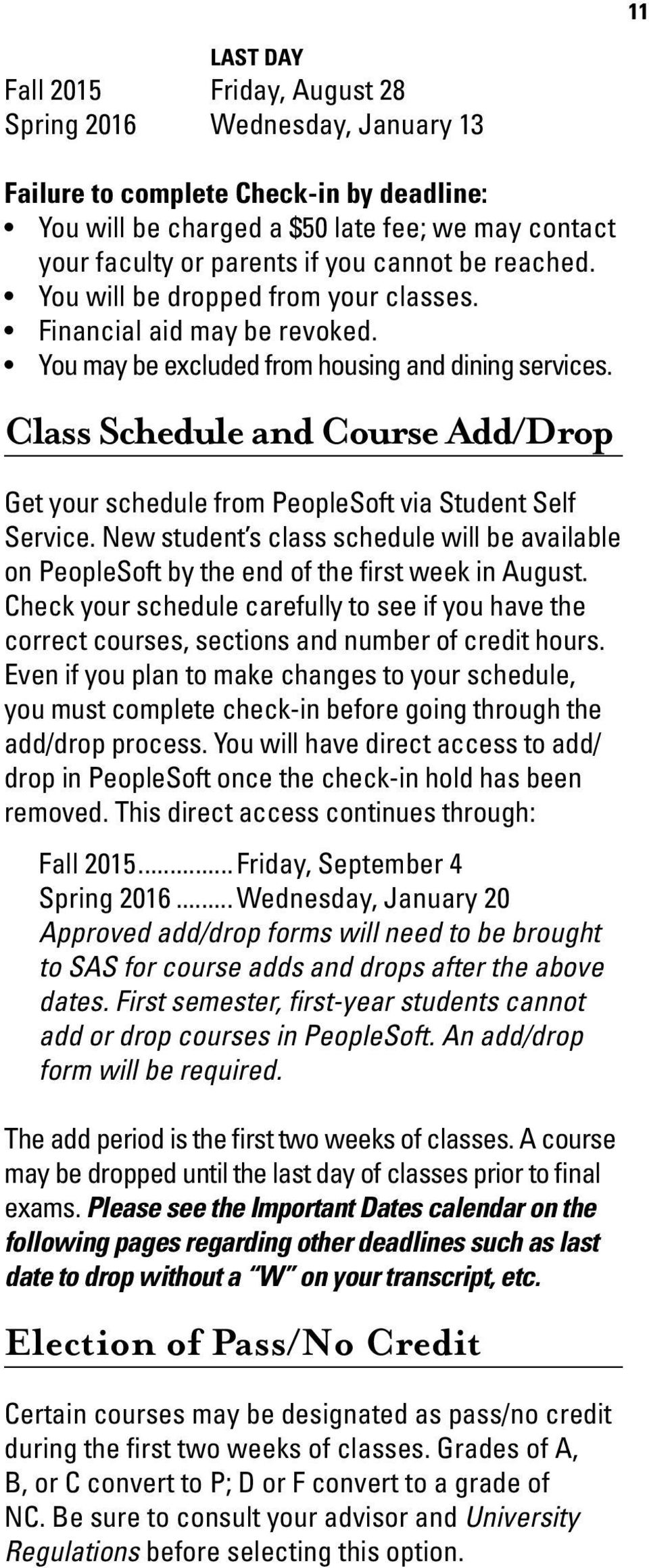 Class Schedule and Course Add/Drop Get your schedule from PeopleSoft via Student Self Service. New student s class schedule will be available on PeopleSoft by the end of the first week in August.