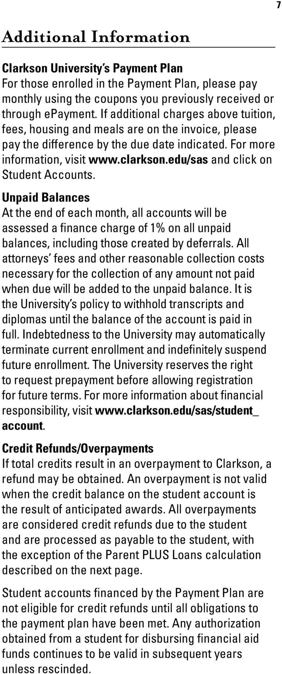 edu/sas and click on Student Accounts. Unpaid Balances At the end of each month, all accounts will be assessed a finance charge of 1% on all unpaid balances, including those created by deferrals.