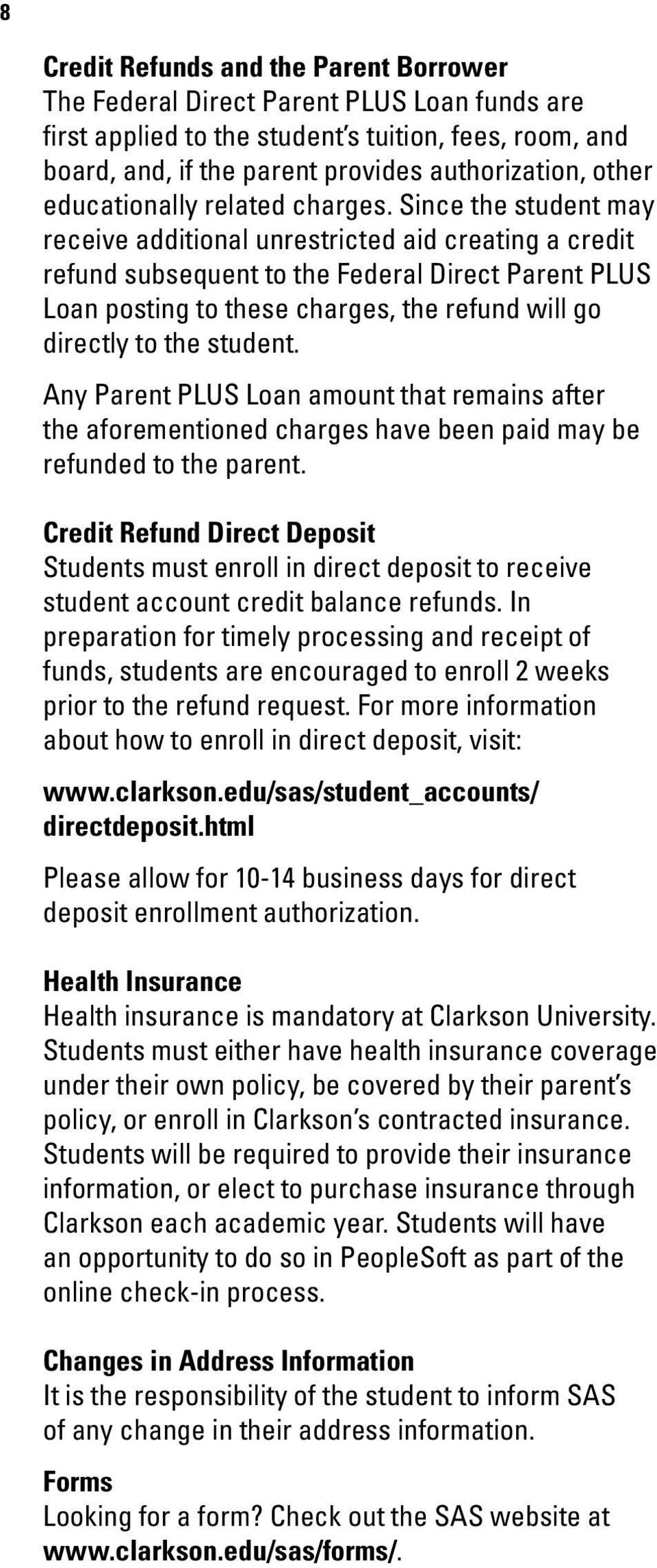 Since the student may receive additional unrestricted aid creating a credit refund subsequent to the Federal Direct Parent PLUS Loan posting to these charges, the refund will go directly to the