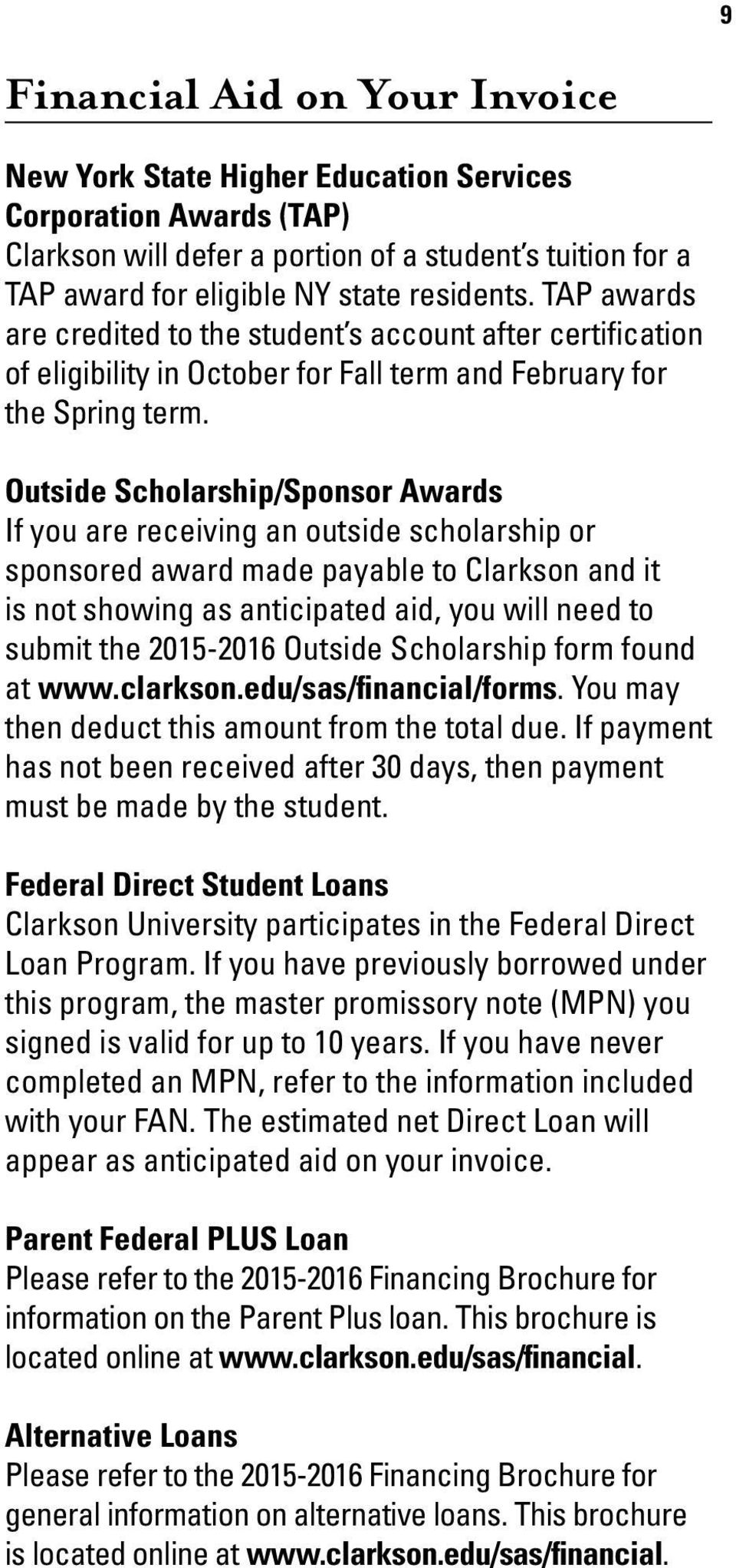 Outside Scholarship/Sponsor Awards If you are receiving an outside scholarship or sponsored award made payable to Clarkson and it is not showing as anticipated aid, you will need to submit the