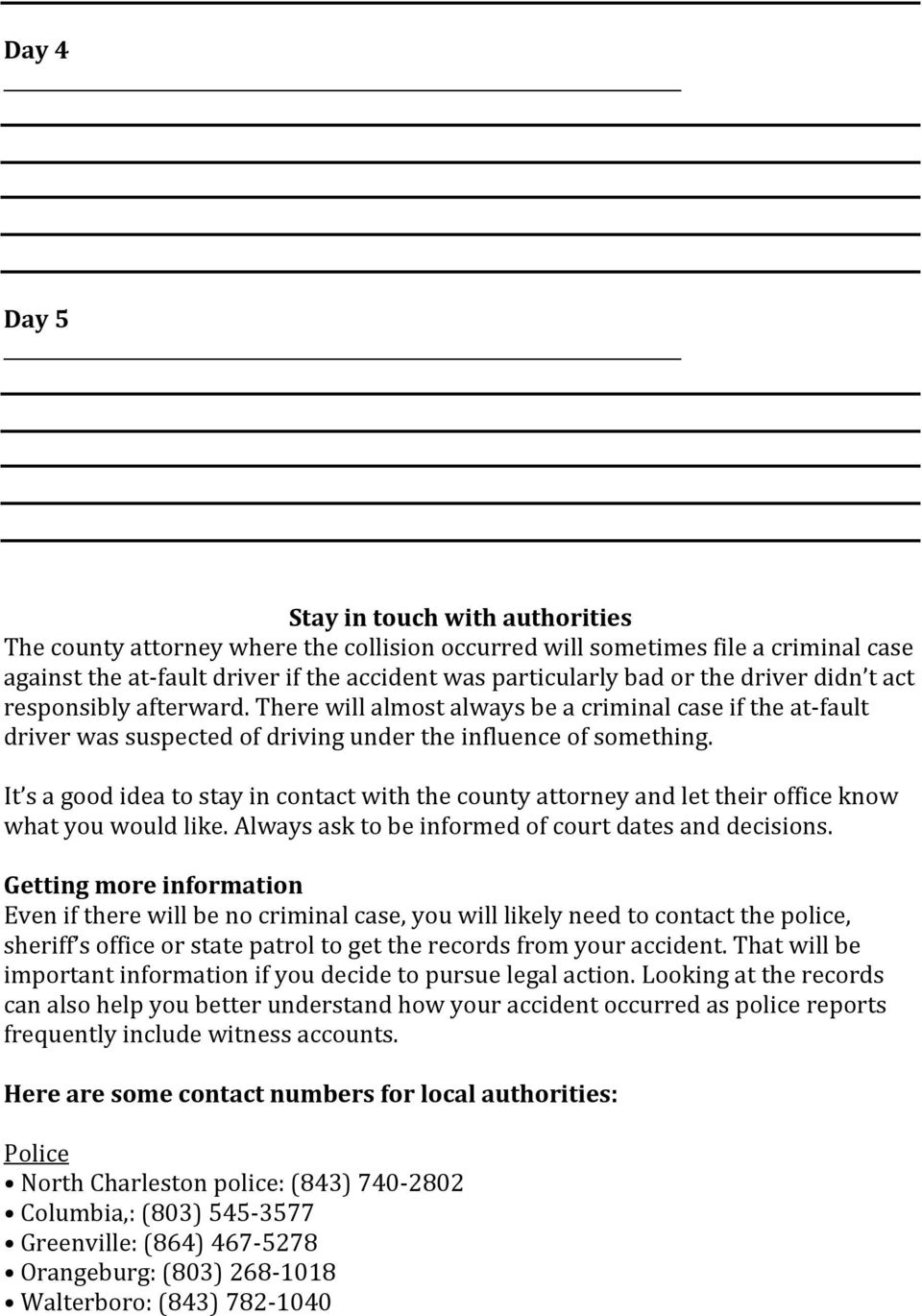 It s a good idea to stay in contact with the county attorney and let their office know what you would like. Always ask to be informed of court dates and decisions.