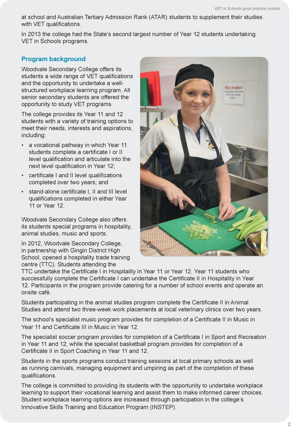 Program background Woodvale Secondary College offers its students a wide range of VET qualifications and the opportunity to undertake a wellstructured workplace learning program.