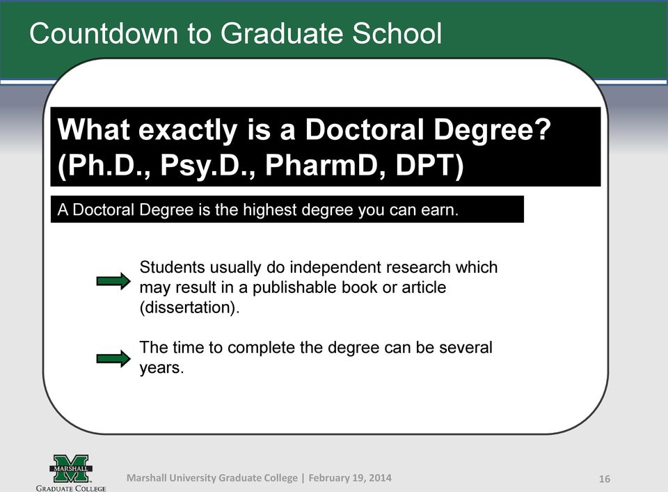 gree? (Ph.D., Psy.D., PharmD, DPT) A Dogree is the highest degree you can earn.