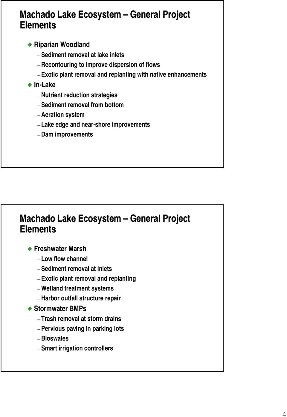 improvements Machado Lake Ecosystem General Project Elements Freshwater Marsh Low flow channel Sediment removal at inlets Exotic plant removal and replanting Wetland