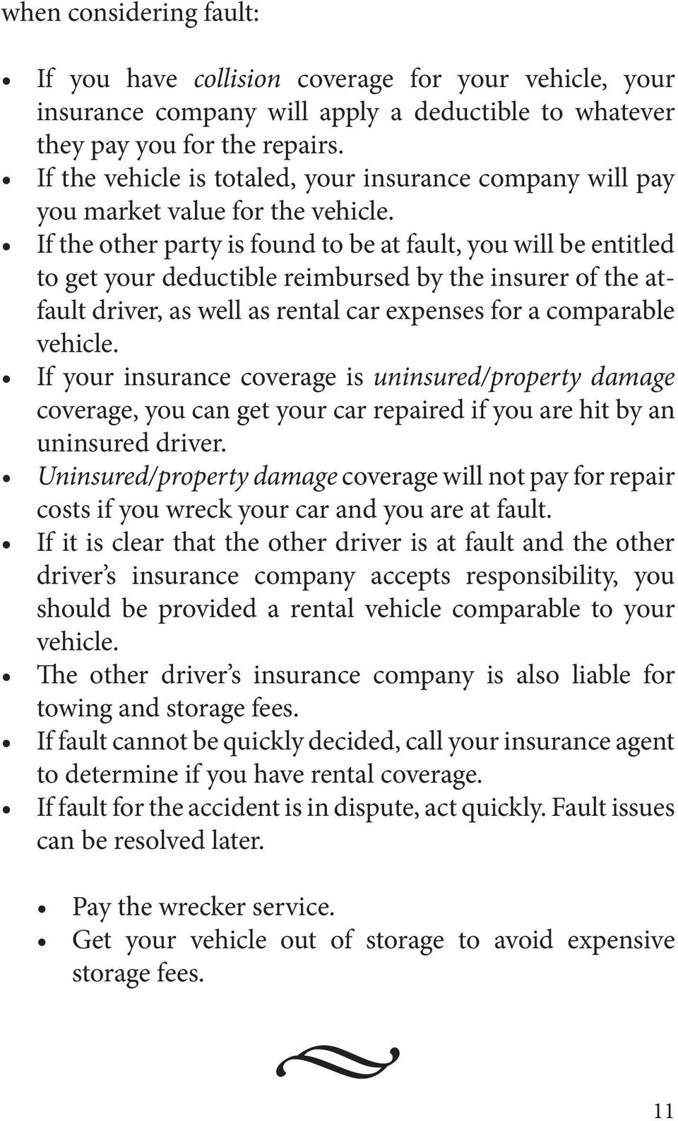 If the other party is found to be at fault, you will be entitled to get your deductible reimbursed by the insurer of the atfault driver, as well as rental car expenses for a comparable vehicle.