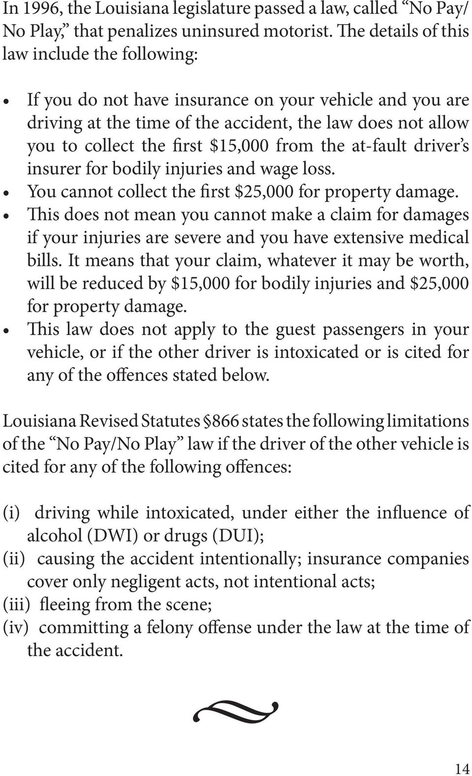 from the at-fault driver s insurer for bodily injuries and wage loss. You cannot collect the first $25,000 for property damage.