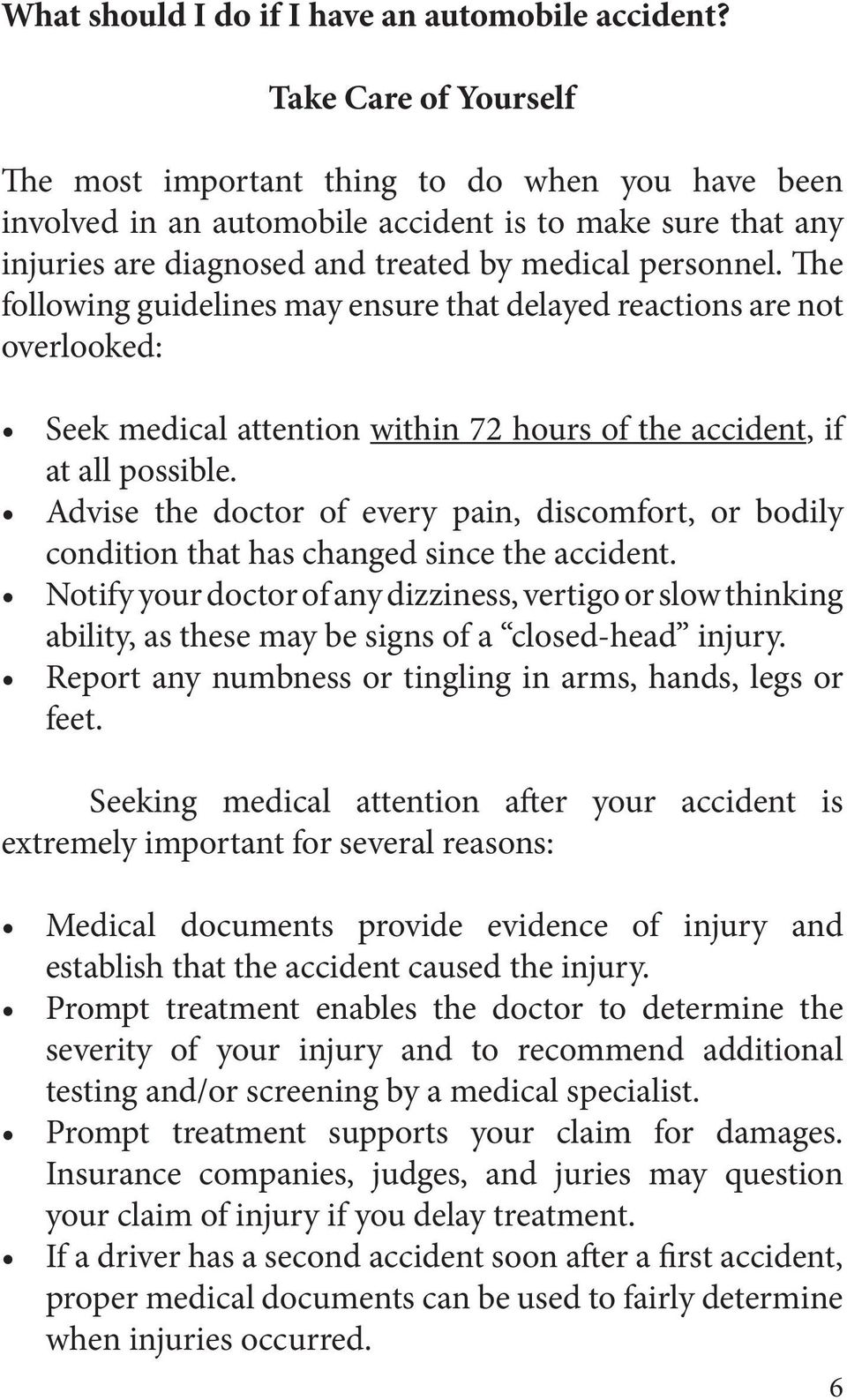 The following guidelines may ensure that delayed reactions are not overlooked: Seek medical attention within 72 hours of the accident, if at all possible.