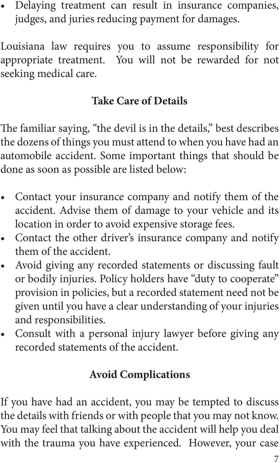 Take Care of Details The familiar saying, the devil is in the details, best describes the dozens of things you must attend to when you have had an automobile accident.