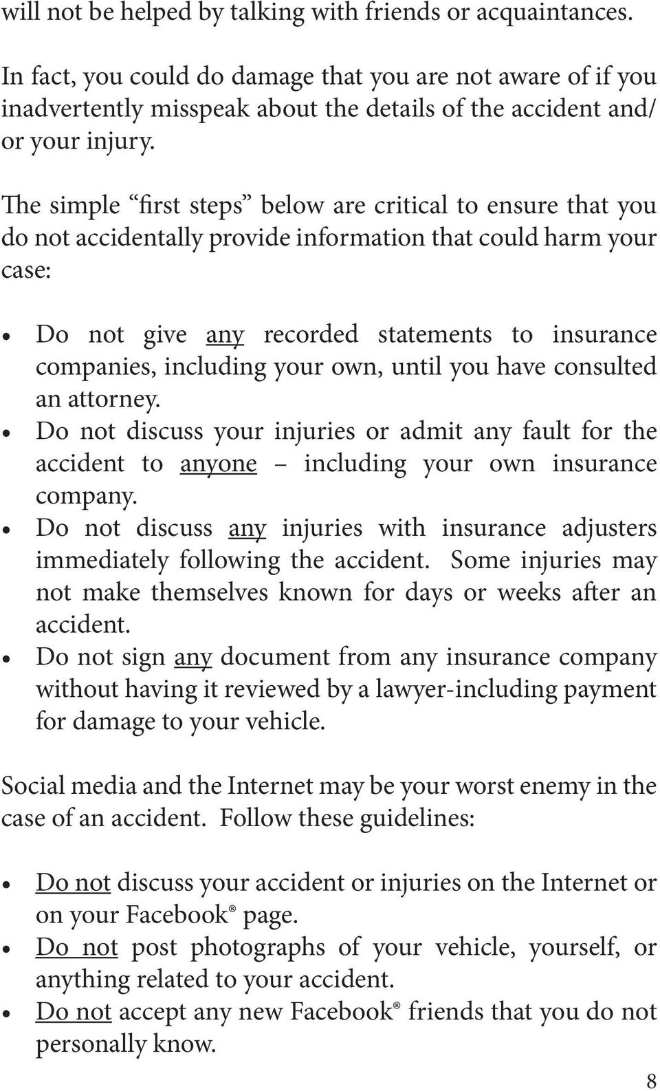 your own, until you have consulted an attorney. Do not discuss your injuries or admit any fault for the accident to anyone including your own insurance company.