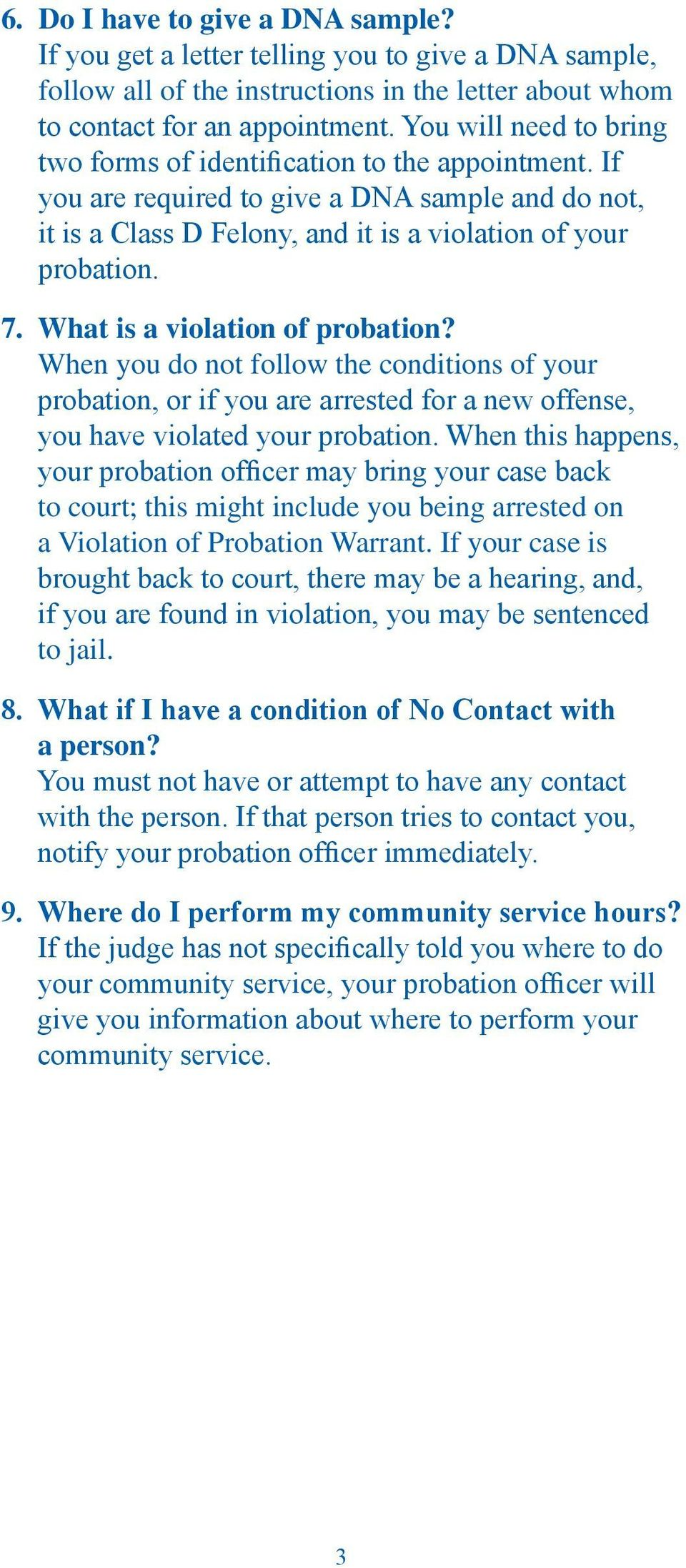 What is a violation of probation? When you do not follow the conditions of your probation, or if you are arrested for a new offense, you have violated your probation.