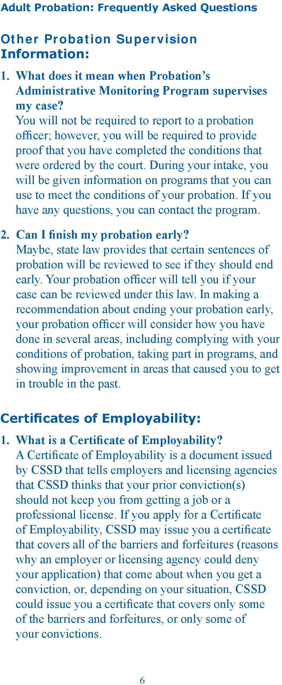 During your intake, you will be given information on programs that you can use to meet the conditions of your probation. If you have any questions, you can contact the program. 2.
