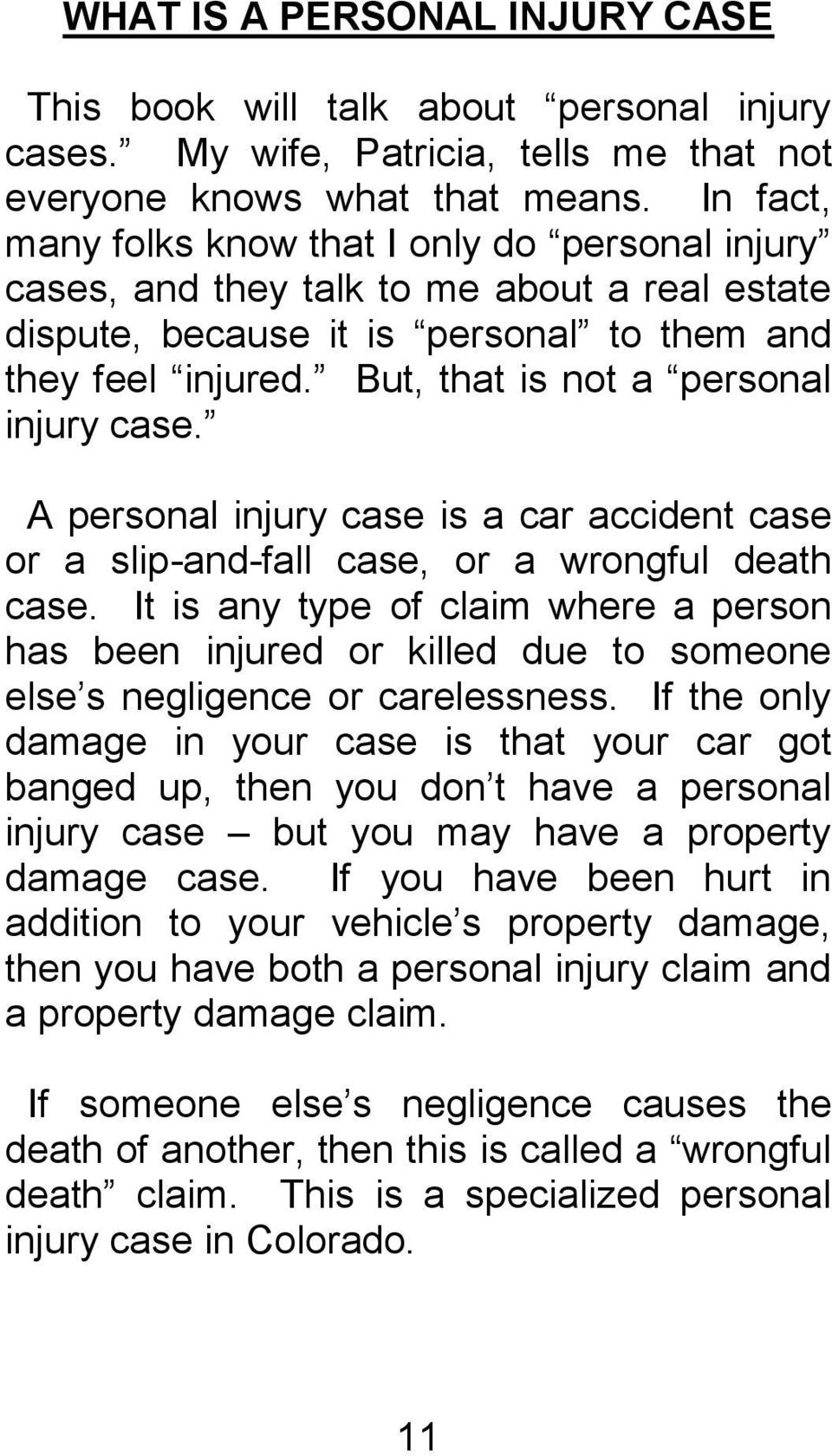 But, that is not a personal injury case. A personal injury case is a car accident case or a slip-and-fall case, or a wrongful death case.