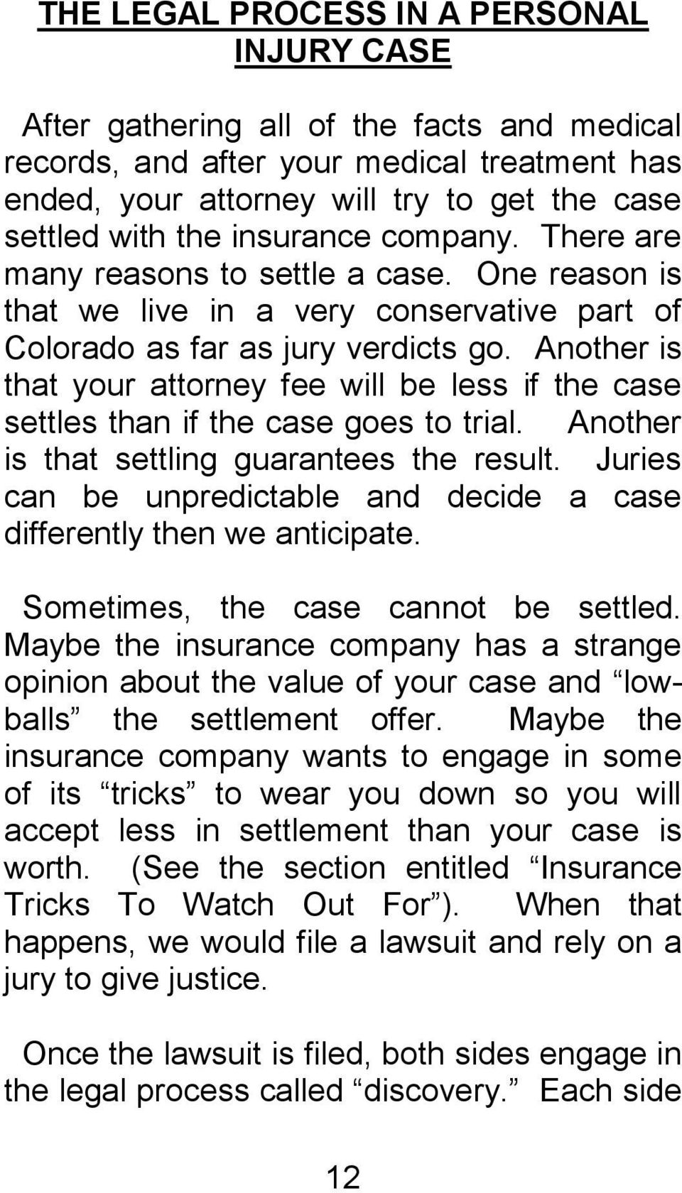 Another is that your attorney fee will be less if the case settles than if the case goes to trial. Another is that settling guarantees the result.