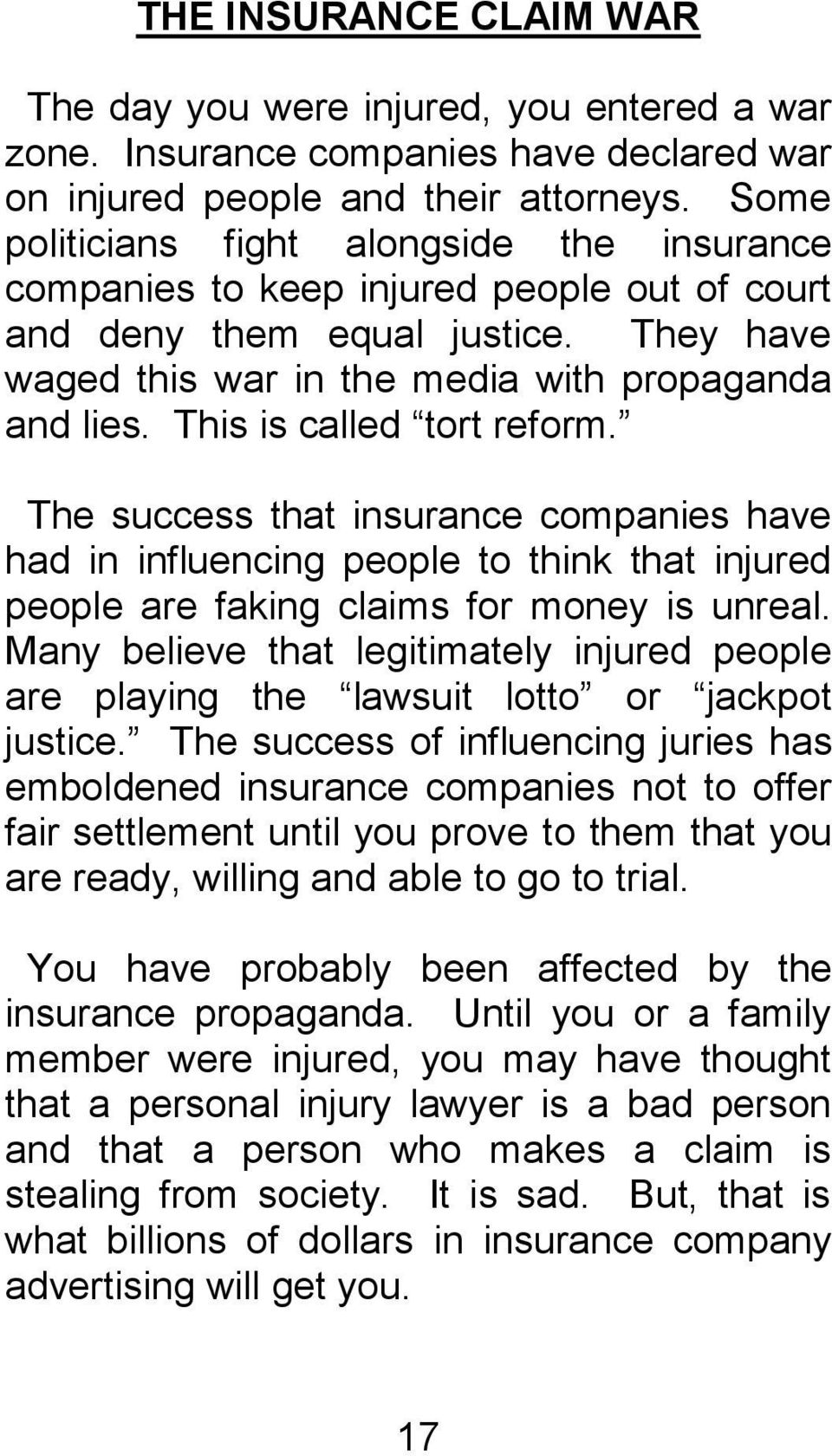 This is called tort reform. The success that insurance companies have had in influencing people to think that injured people are faking claims for money is unreal.