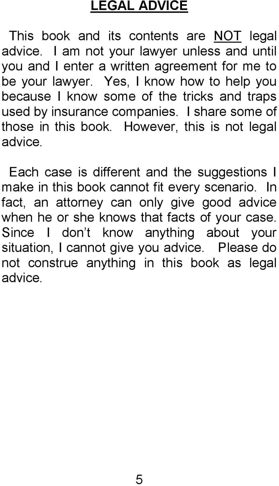 However, this is not legal advice. Each case is different and the suggestions I make in this book cannot fit every scenario.