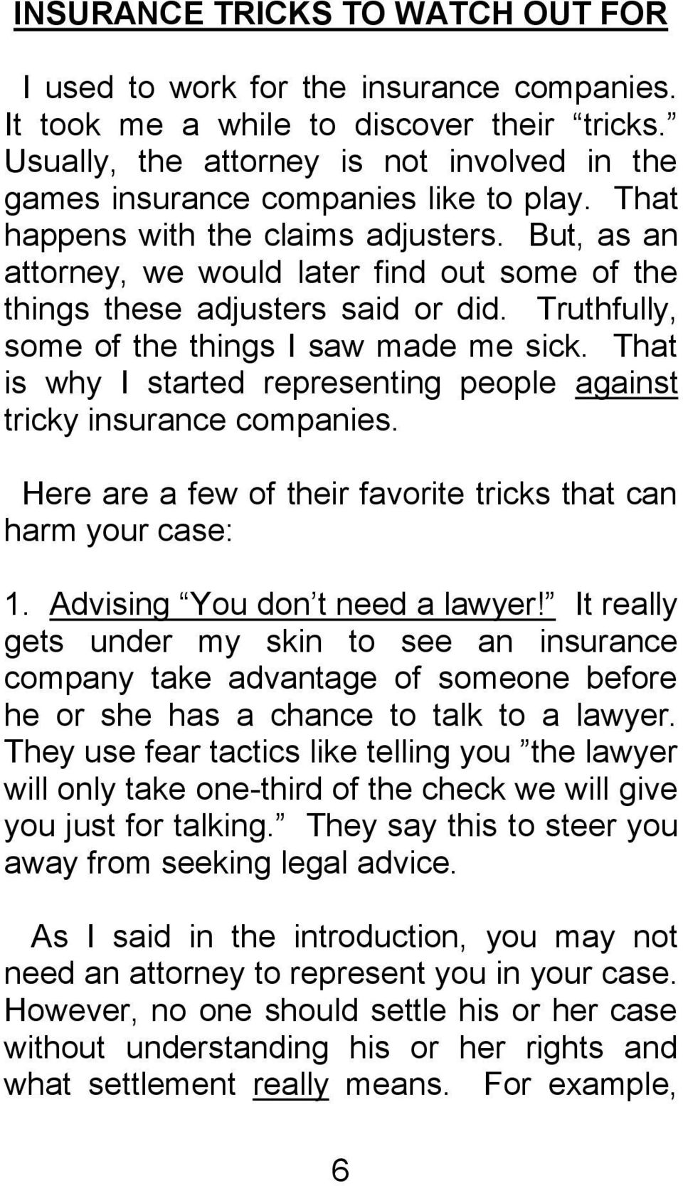 But, as an attorney, we would later find out some of the things these adjusters said or did. Truthfully, some of the things I saw made me sick.