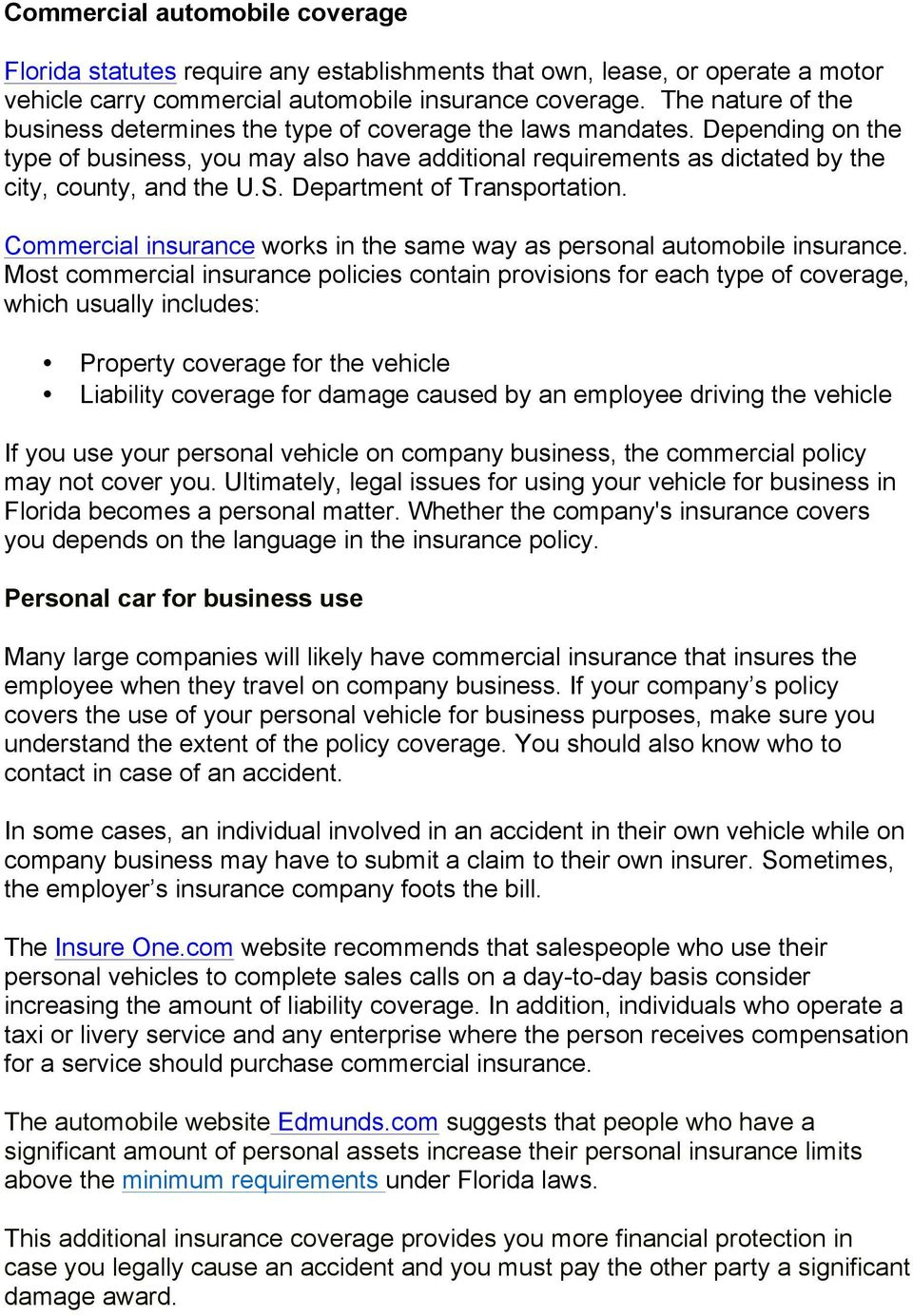Department of Transportation. Commercial insurance works in the same way as personal automobile insurance.