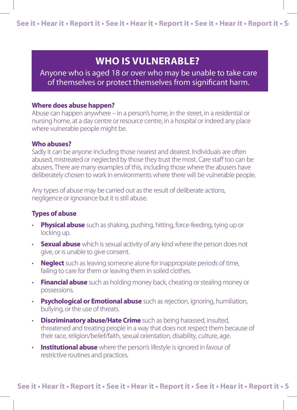 Who abuses? Sadly it can be anyone including those nearest and dearest. Individuals are often abused, mistreated or neglected by those they trust the most. Care staff too can be abusers.