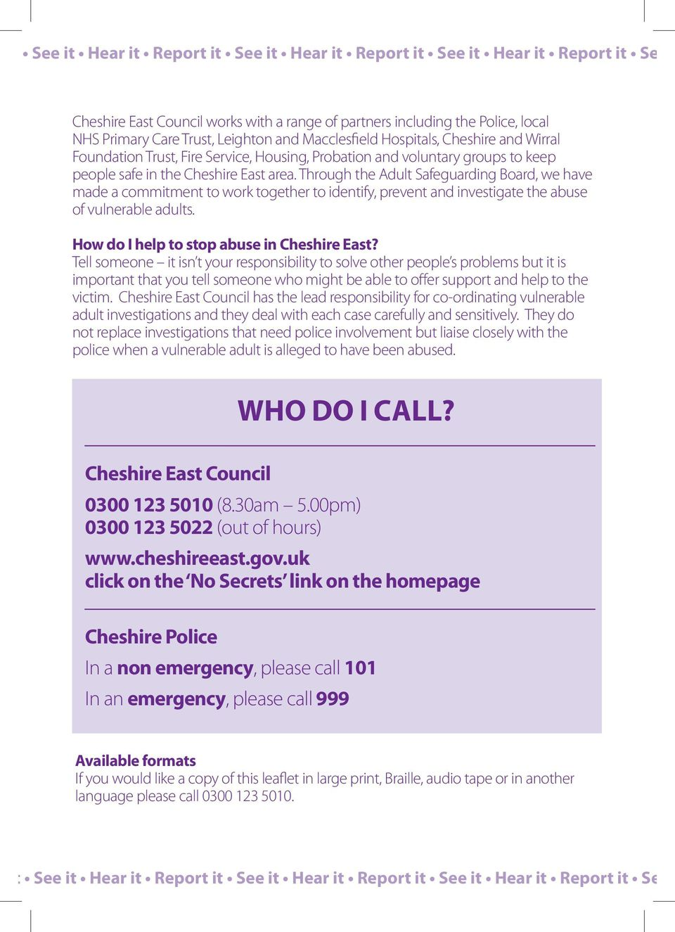 Through the Adult Safeguarding Board, we have made a commitment to work together to identify, prevent and investigate the abuse of vulnerable adults. How do I help to stop abuse in Cheshire East?