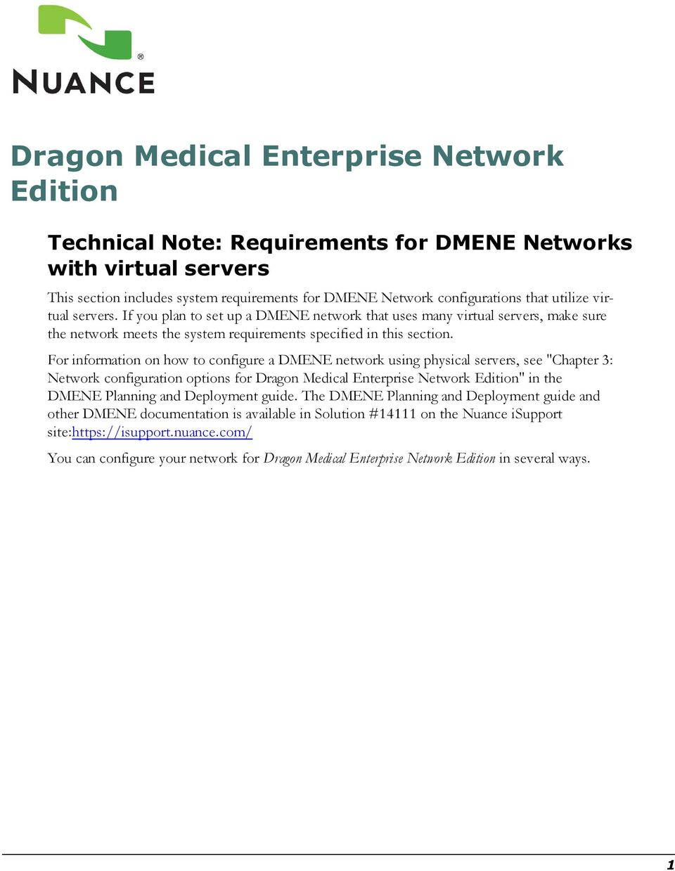 "For information on how to configure a DMENE network using physical servers, see ""Chapter 3: Network configuration options for Dragon Medical Enterprise Network Edition"" in the DMENE Planning and"