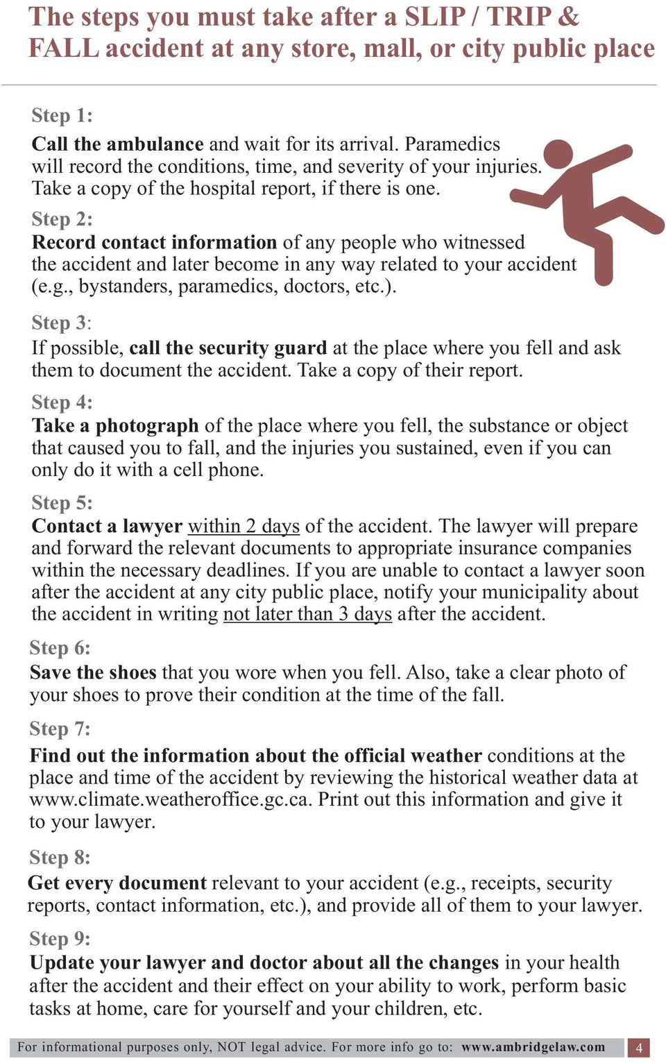 Step 2: Record contact information of any people who witnessed the accident and later become in any way related to your accident (e.g., bystanders, paramedics, doctors, etc.).