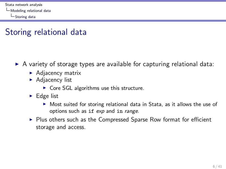Edge list Most suited for storing relational data in Stata, as it allows the use of options such as if