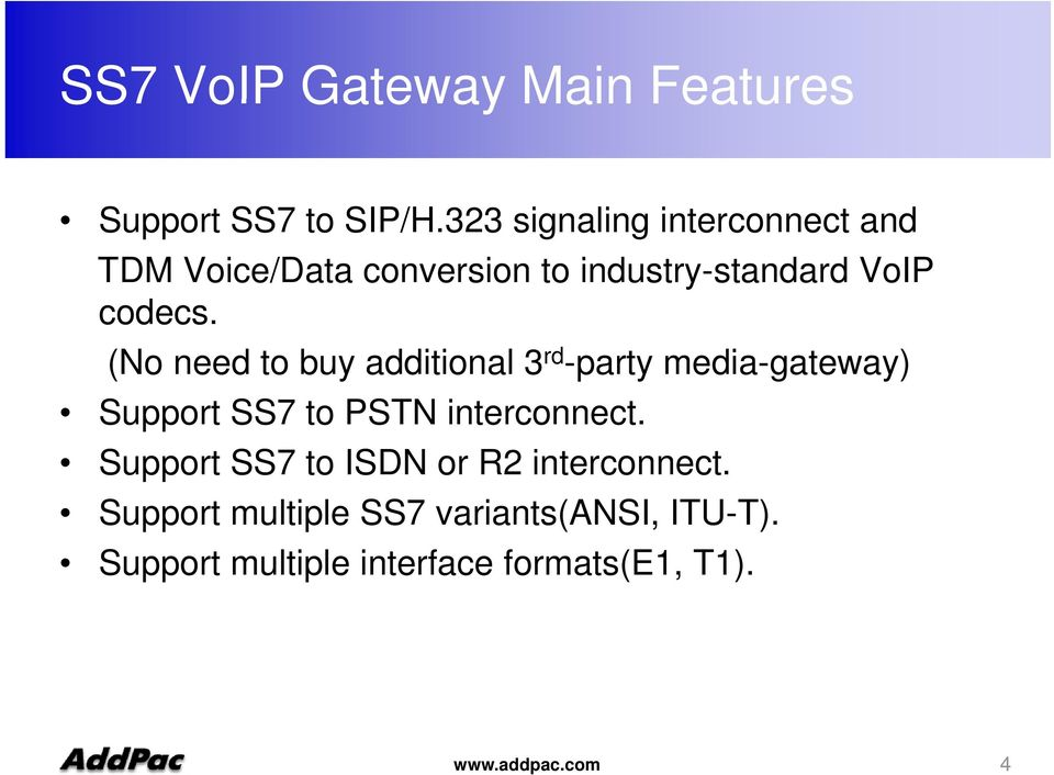 (No need to buy additional 3 rd -party media-gateway) Support SS7 to PSTN interconnect.